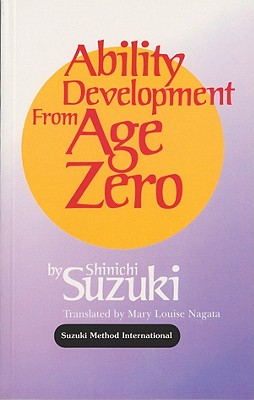 Ability Development from Age Zero By Suzuki, Shinichi/ Nagata, Mary Louise (COP)
