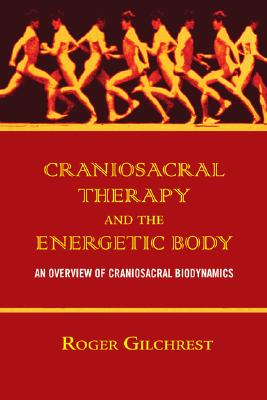 Craniosacral Therapy And the Energetic Body By Gilchrest, Roger
